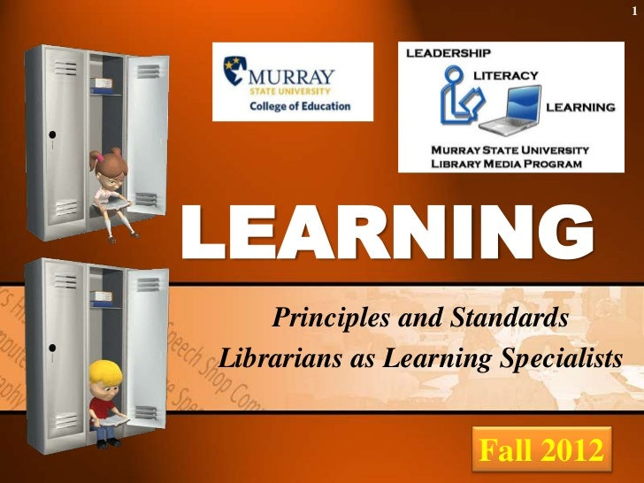 1LEARNING    Principles and StandardsLibrarians as Learning Specialists                     Fall 2012
