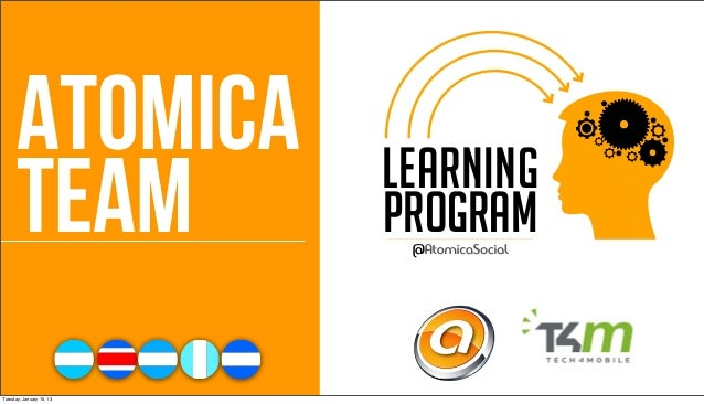 ATOMICA             LEARNING      TEAM                PROGRAM                            aTuesday, January 15, 13