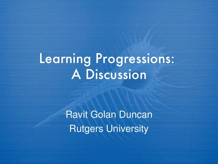 Learning Progressions:  A Discussion Ravit Golan Duncan Rutgers University