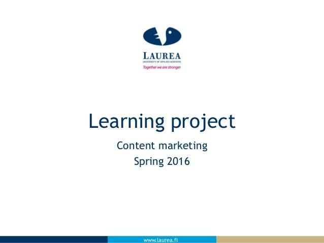www.laurea.fiwww.laurea.fi Content marketing Spring 2016 Learning project