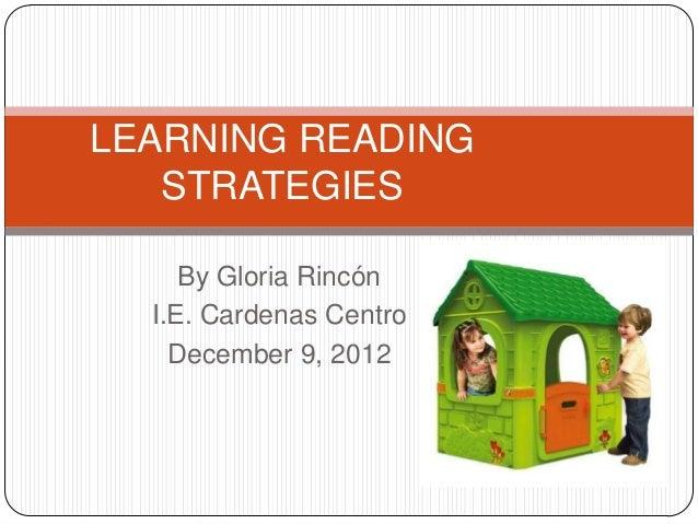 LEARNING READING   STRATEGIES     By Gloria Rincón  I.E. Cardenas Centro    December 9, 2012