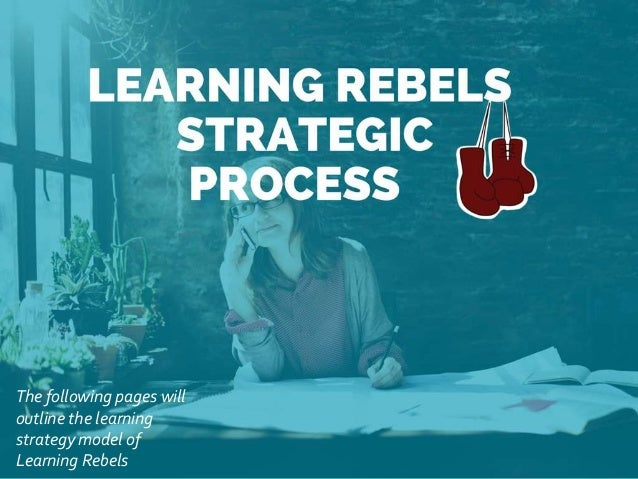 The following pages will outline the learning strategy model of Learning Rebels