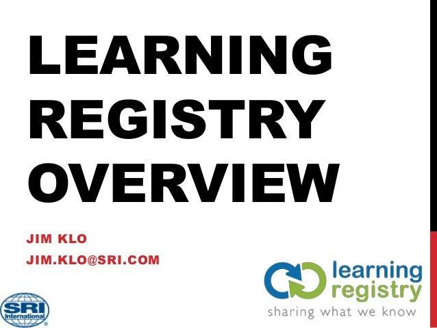 LEARNING REGISTRY OVERVIEW JIM KLO JIM.KLO@SRI.COM