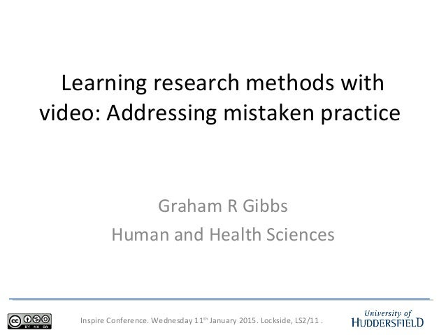 Inspire Conference. Wednesday 11th January 2015. Lockside, LS2/11 . Learning research methods with video: Addressing mista...