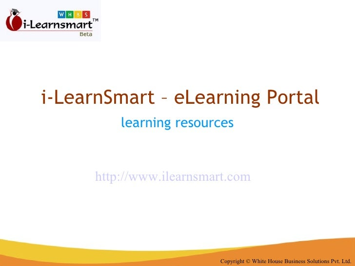 i-LearnSmart – eLearning Portal learning resources   Copyright © White House Business Solutions Pvt. Ltd. http://www.ilear...