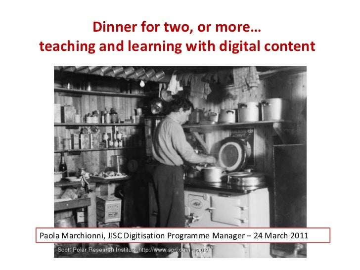 Dinner for two, or more…teaching and learning with digital content<br />Paola MarchionniJISC Digitisation Programme Manage...