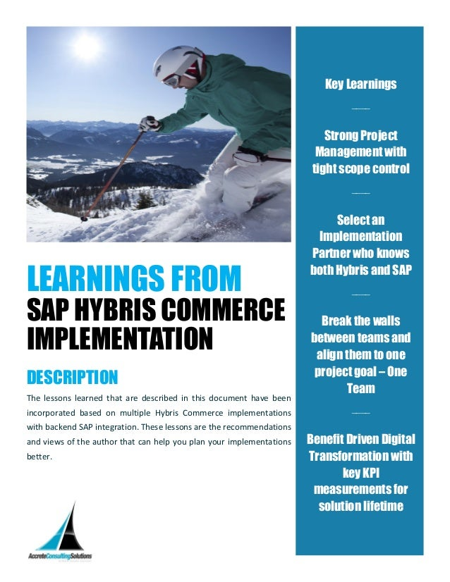 LEARNINGS FROM SAP HYBRIS COMMERCE IMPLEMENTATION DESCRIPTION The lessons learned that are described in this document have...