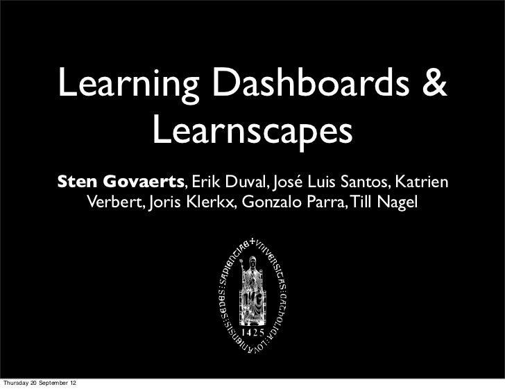 Learning Dashboards &                      Learnscapes                 Sten Govaerts, Erik Duval, José Luis Santos, Katrie...