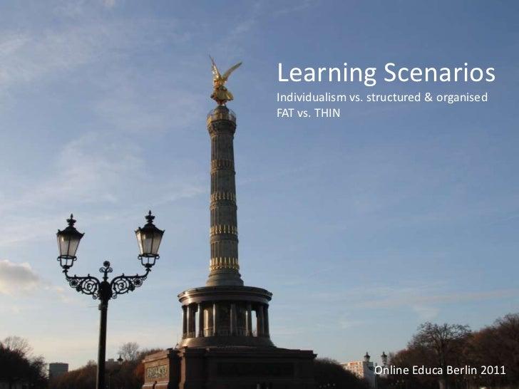 Learning Scenarios              Individualism vs. structured & organised              FAT vs. THINLearning Scenarios      ...