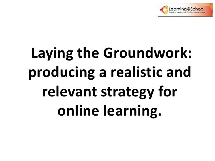 Laying the Groundwork: producing a realistic and relevant strategy for online learning. <br />