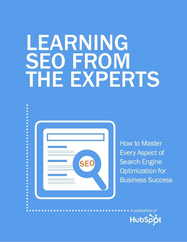 LEARNING SEO FROM THE EXPERTS  s seo  How to Master Every Aspect of Search Engine Optimization for Business Success  A pub...