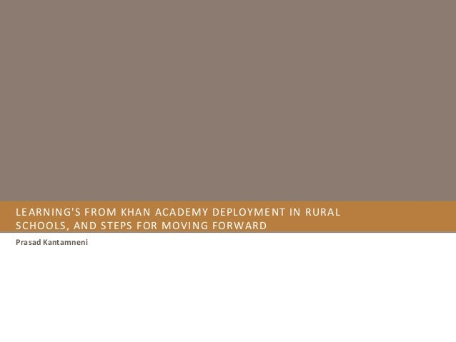 LEARNING'S FROM KHAN ACADEMY DEPLOYMENT IN RURAL SCHOOLS, AND STEPS FOR MOVING FORWARD Prasad Kantamneni
