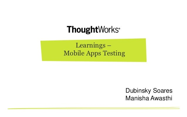 Learnings –Mobile Apps Testing                      Dubinsky Soares                      Manisha Awasthi