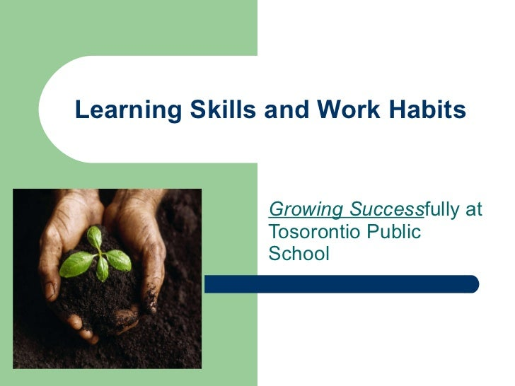 Learning Skills and Work Habits Growing Success fully at Tosorontio Public School