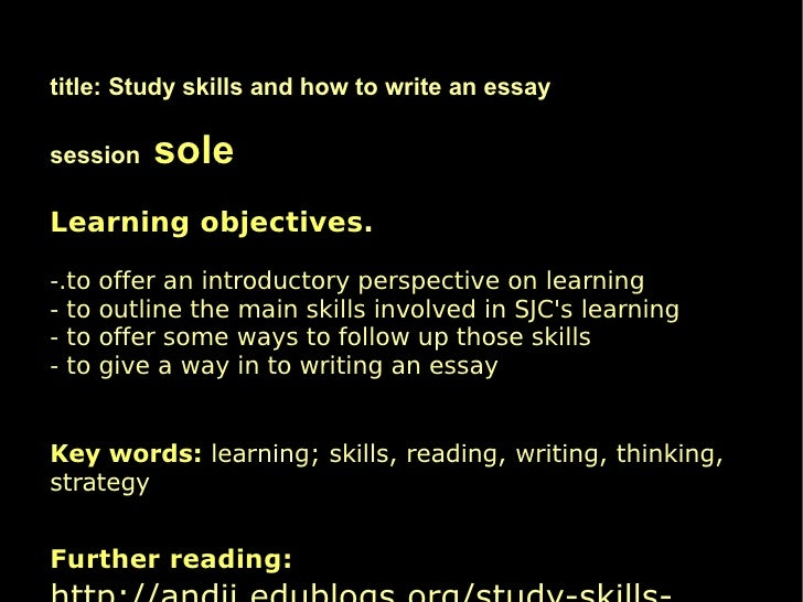 learning skills and essay writing intro title study skills and how to write an essay session sole learning objectives