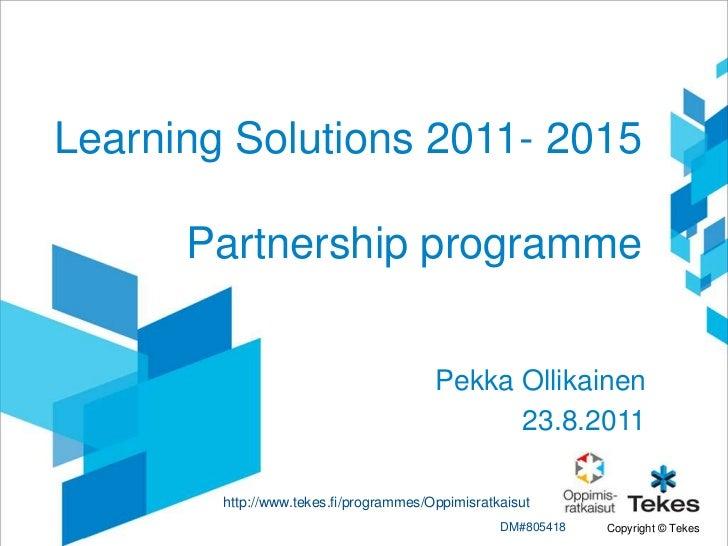 Learning Solutions 2011- 2015      Partnership programme                                        Pekka Ollikainen          ...