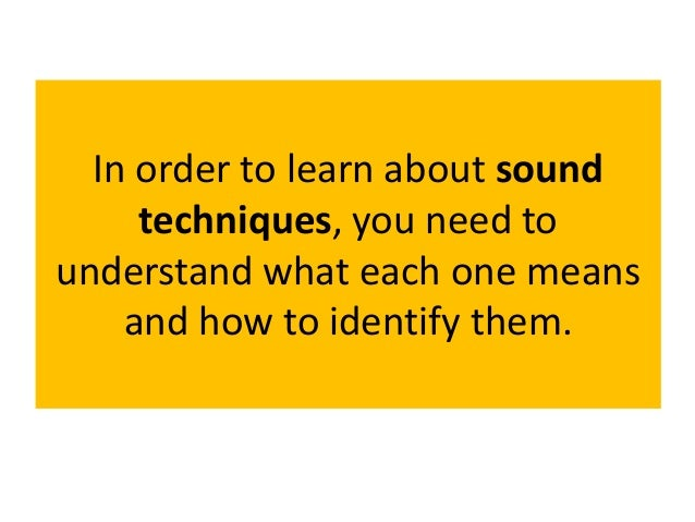 In order to learn about sound techniques, you need to understand what each one means and how to identify them.