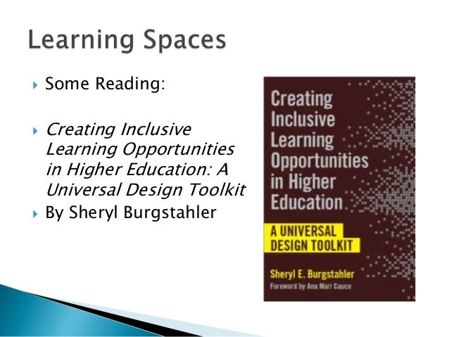  Some Reading:  Creating Inclusive Learning Opportunities in Higher Education: A Universal Design Toolkit  By Sheryl Bu...