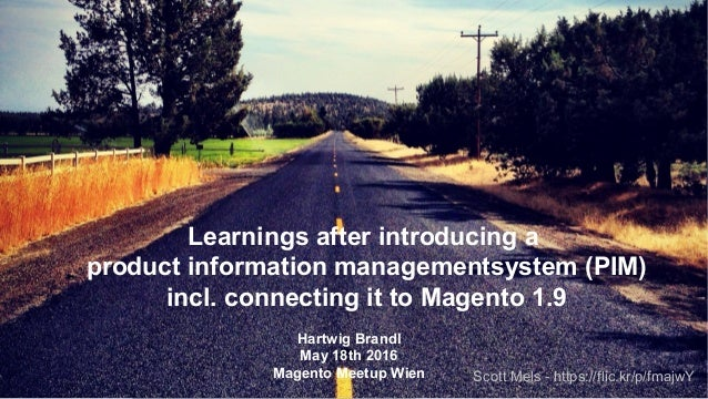 May 18th 2016 Learnings after introducing a product information managementsystem (PIM) incl. connecting it to Magento 1.9 ...