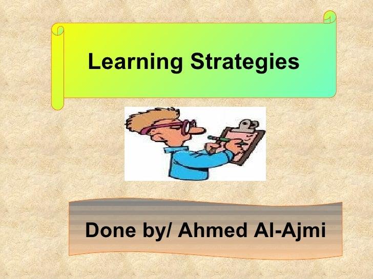 Learning Strategies Done by/ Ahmed Al-Ajmi