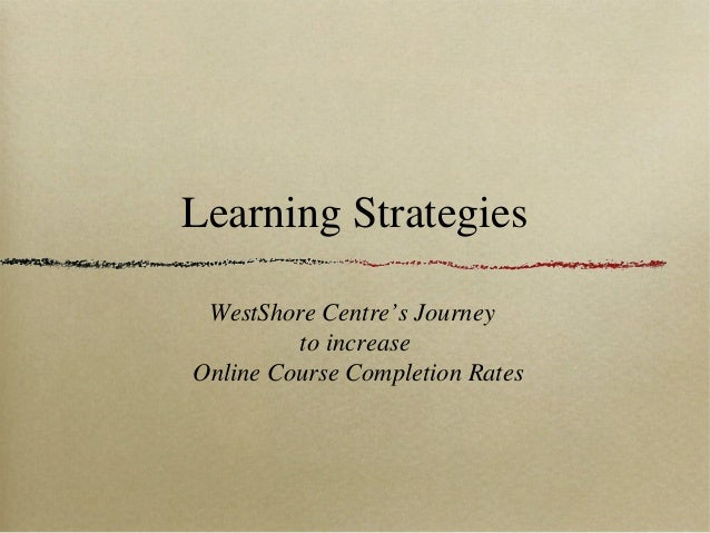 Learning Strategies WestShore Centre's Journey to increase Online Course Completion Rates