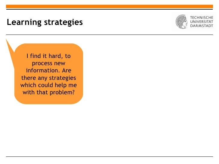 Learning strategies     I find it hard, to        process new     information. Are   there any strategies   which could he...