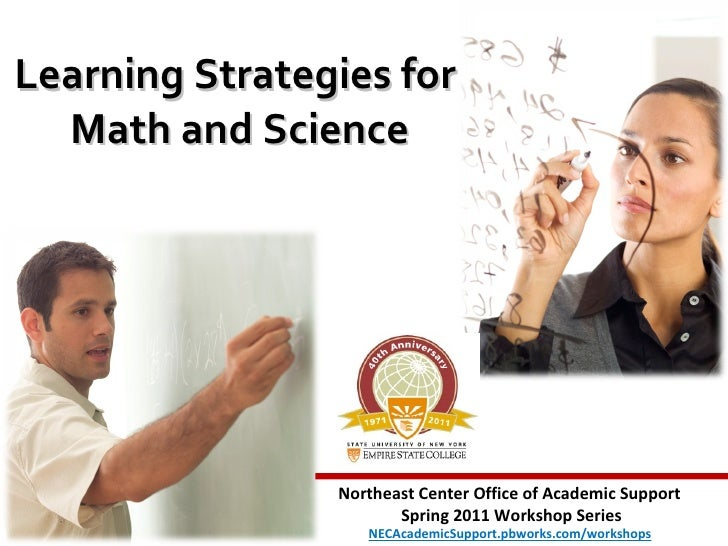 Learning Strategies for  Math and Science Northeast Center Office of Academic Support  Spring 2011 Workshop Series NECAcad...