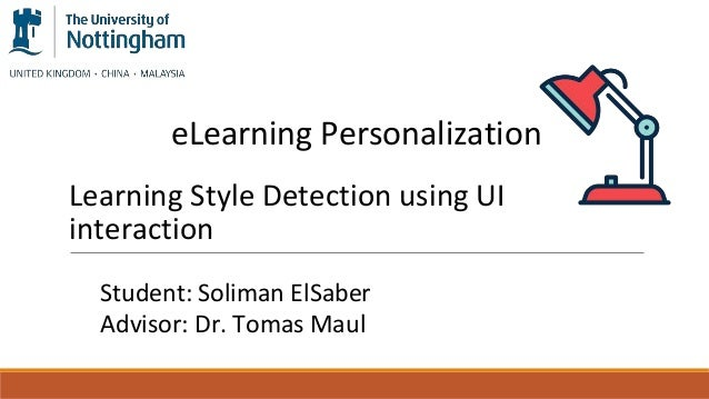 Learning Style Detection using UI interaction eLearning Personalization Student: Soliman ElSaber Advisor: Dr. Tomas Maul