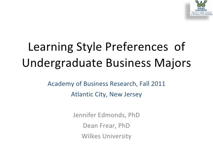 Learning Style Preferences  of Undergraduate Business Majors Academy of Business Research, Fall 2011 Atlantic City, New Je...