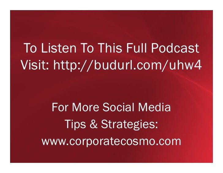 To Listen To This Full PodcastVisit: http://budurl.com/uhw4    For More Social Media      Tips & Strategies:   www.corpora...