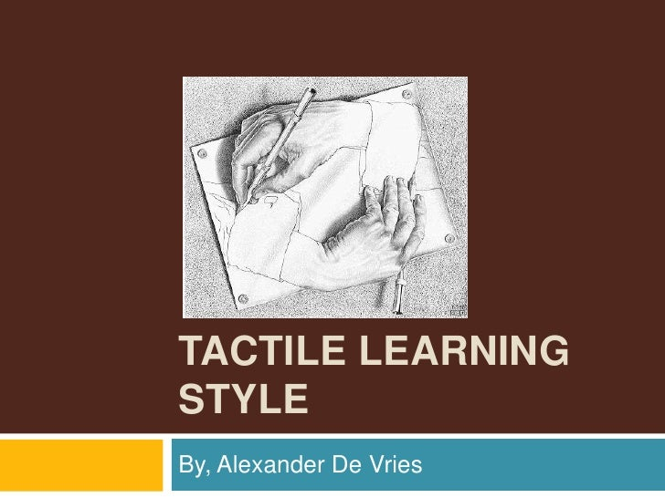 Tactile Learning Style<br />By, Alexander De Vries<br />