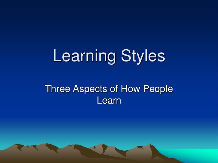 Learning StylesThree Aspects of How People          Learn