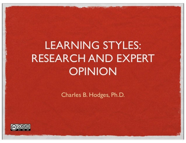 LEARNING STYLES:  RESEARCH AND EXPERT  OPINION  Charles B. Hodges, Ph.D.