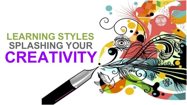 LEARNING STYLES SPLASHING YOUR CREATIVITY