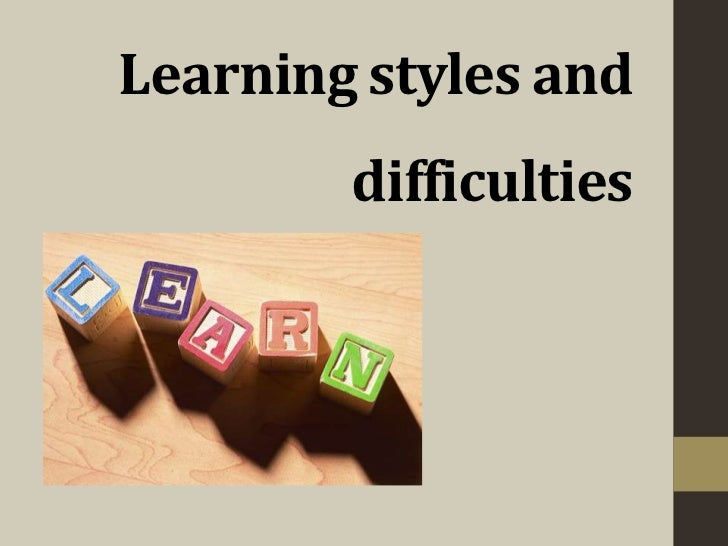 Learning styles and        difficulties