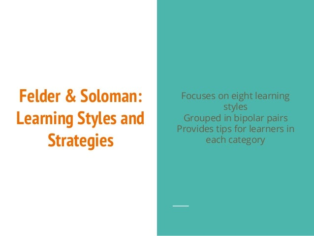 individual learning styles and strategies However, during a period in which an individual has strong style preferences,  that person will achieve most easily when taught with strategies and resources  that.