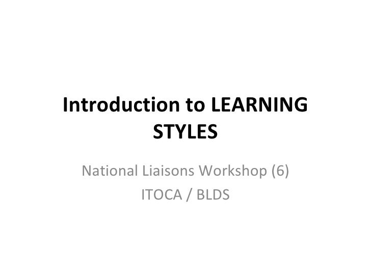 Introduction to LEARNING STYLES National Liaisons Workshop (6) ITOCA / BLDS