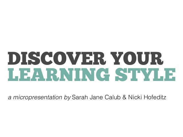 DISCOVER YOURLEARNING STYLEa micropresentation by Sarah Jane Calub & Nicki Hofeditz