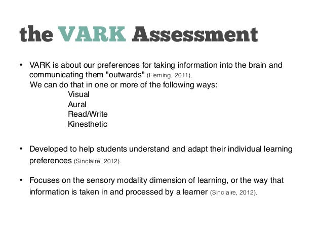 vark learning styles assessment Vark learning assessment visual learners visual learners tend to think in images, have talents in the visual arts, and have vivid imaginations (learning styles, 2007.