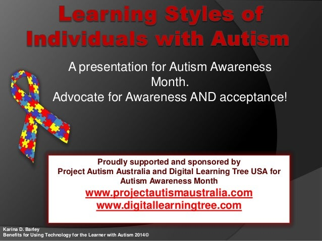 A presentation for Autism Awareness Month. Advocate for Awareness AND acceptance! Karina D. Barley Benefits for Using Tech...