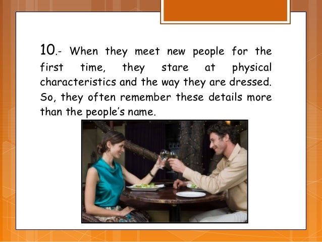 10.-  When they meet new people for thefirst   time,    they   stare   at   physicalcharacteristics and the way they are d...