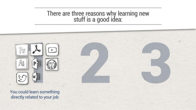 There are three reasons wh learning new stuff is a good I ea:         You create new pathways in your brain and become tha...