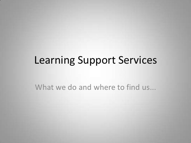 Learning Support ServicesWhat we do and where to find us...