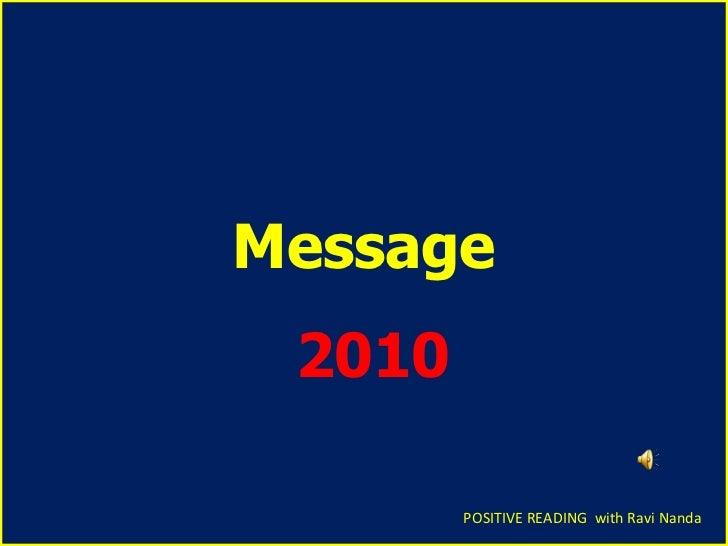 . <ul><li>Message </li></ul><ul><li>2010 </li></ul>POSITIVE READING  with Ravi Nanda
