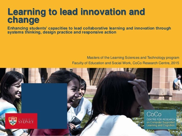 Learning to lead innovation and change Enhancing students' capacities to lead collaborative learning and innovation throug...