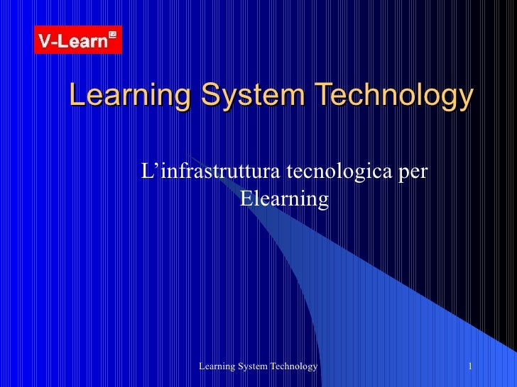Learning System Technology L'infrastruttura tecnologica per Elearning