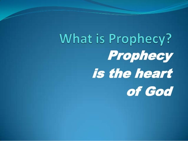 Prophecy is the heart of God