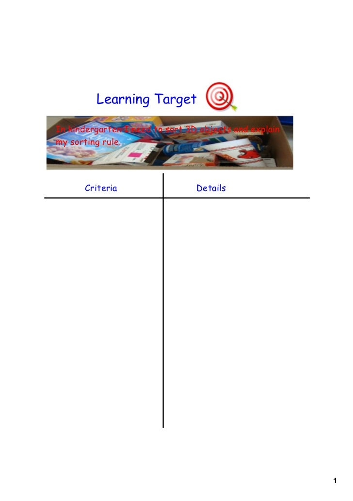 Learning TargetIn kindergarten I need to sort 3D objects and explainmy sorting rule.      Criteria                   Detai...
