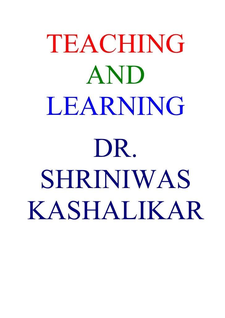 TEACHING    AND  LEARNING     DR.  SHRINIWAS KASHALIKAR