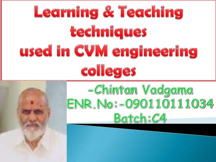 Learning & Teaching <br />techniques <br />used in CVM engineering colleges<br />-ChintanVadgama<br />ENR.No:-090110111034...